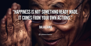 quote-Dalai-Lama-happiness-is-not-something-ready-made-it-386
